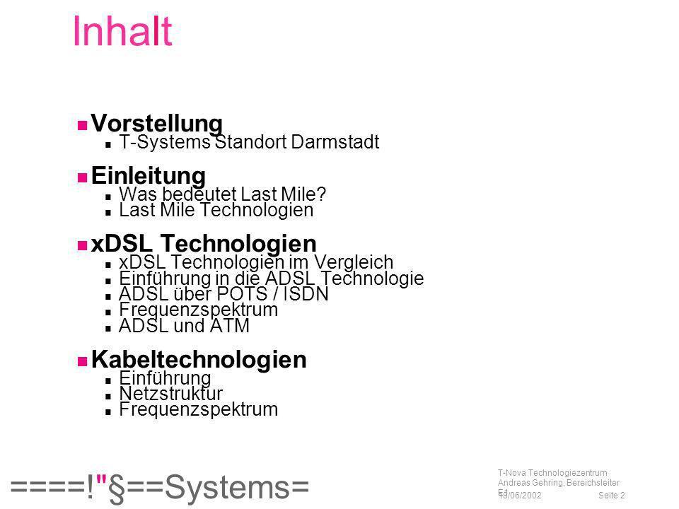 ====! §==Systems= 18/06/2002 T-Nova Technologiezentrum Andreas Gehring, Bereichsleiter E1 Seite 73 802.11 (Jul ´97): WLAN bei Datenraten bis zu 2 Mbit/s im 2,4-GHz, ISM (Industrial, Scientific and Medical) Band, 2.4-2.4835 GHz; 2, 1 Mbit/s pro Kanal 802.11a (Sep ´99): WLAN bei Datenraten bis zu 54 Mbit/s im 5-GHz Unlicensed National Information Infrastructure (UNII) Band, 5.15-5.35 GHz, 5.725-5.825 GHz; 54, 48, 36, 24, 18, 12, 9, 6 Mbit/s pro Kanal 802.11b (Sep ´99): WLAN bei Datenraten bis zu 11 Mbit/s im 2,4-GHz ISM (Industrial, Scientific and Medical) Band, 2.4-2.4835 GHz; 11, 5.5, 2, 1 Mbit/s pro Kanal 802.11g (in 2003 erwartet): Erweiterung für hohe Datenraten bis zu 54Mbit/s im 2,4 GHz Band, 2.4-2.4835 GHz; 54, 36, 33, 24, 22, 11, 9, 6, 5.5, 2, 1Mbit/s pro Kanal 802,15.1 (teilweise Mrz 2002): Wireless Personal Area Network Standard basierend auf Bluetooth Technologie im 2,4 GHz Band WLAN Überblick