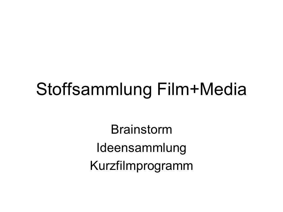 Stoffsammlung Film+Media Brainstorm Ideensammlung Kurzfilmprogramm