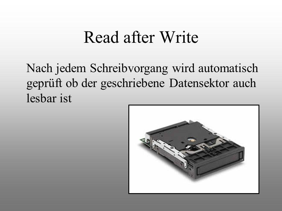 Read after Write Nach jedem Schreibvorgang wird automatisch geprüft ob der geschriebene Datensektor auch lesbar ist