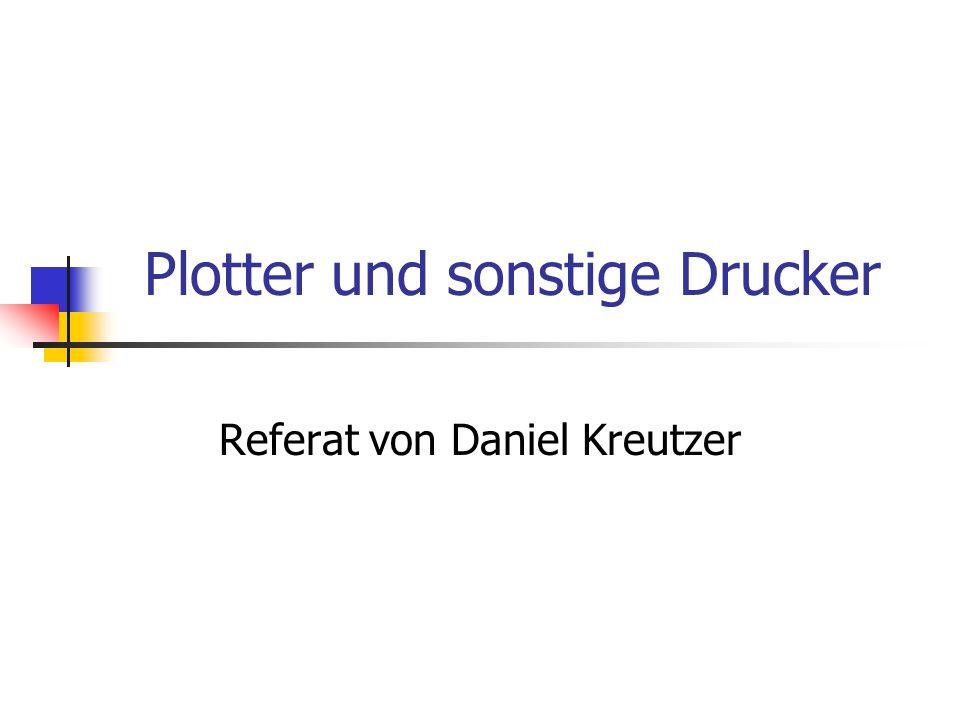 Plotter und sonstige Drucker Referat von Daniel Kreutzer