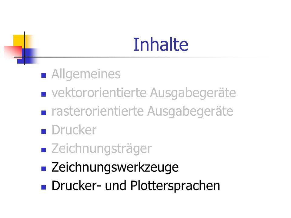 Inhalte Allgemeines vektororientierte Ausgabegeräte rasterorientierte Ausgabegeräte Drucker Zeichnungsträger Zeichnungswerkzeuge Drucker- und Plottersprachen