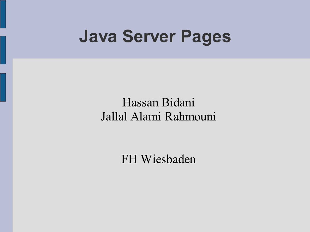 Lebenszyklus von JSP-Seiten (4) Anfragephase : Des weiteren muss der Server auf jede Anfrage (request) eine Antwort (response) generieren durch die Methode : _jspService (HttpServletRequest req, HttpServletResponse resp ) Beendigung durch Ausführen der Methode jspDestroy() Diese Methode bildet das logische Gegenstück zur Methode jspInit() Freigabe von Ressourcen