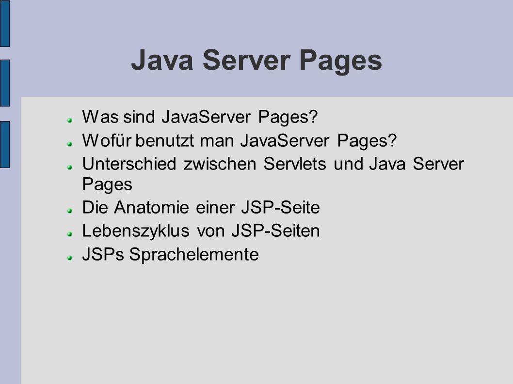 Java Server Pages Was sind JavaServer Pages? Wofür benutzt man JavaServer Pages? Unterschied zwischen Servlets und Java Server Pages Die Anatomie eine