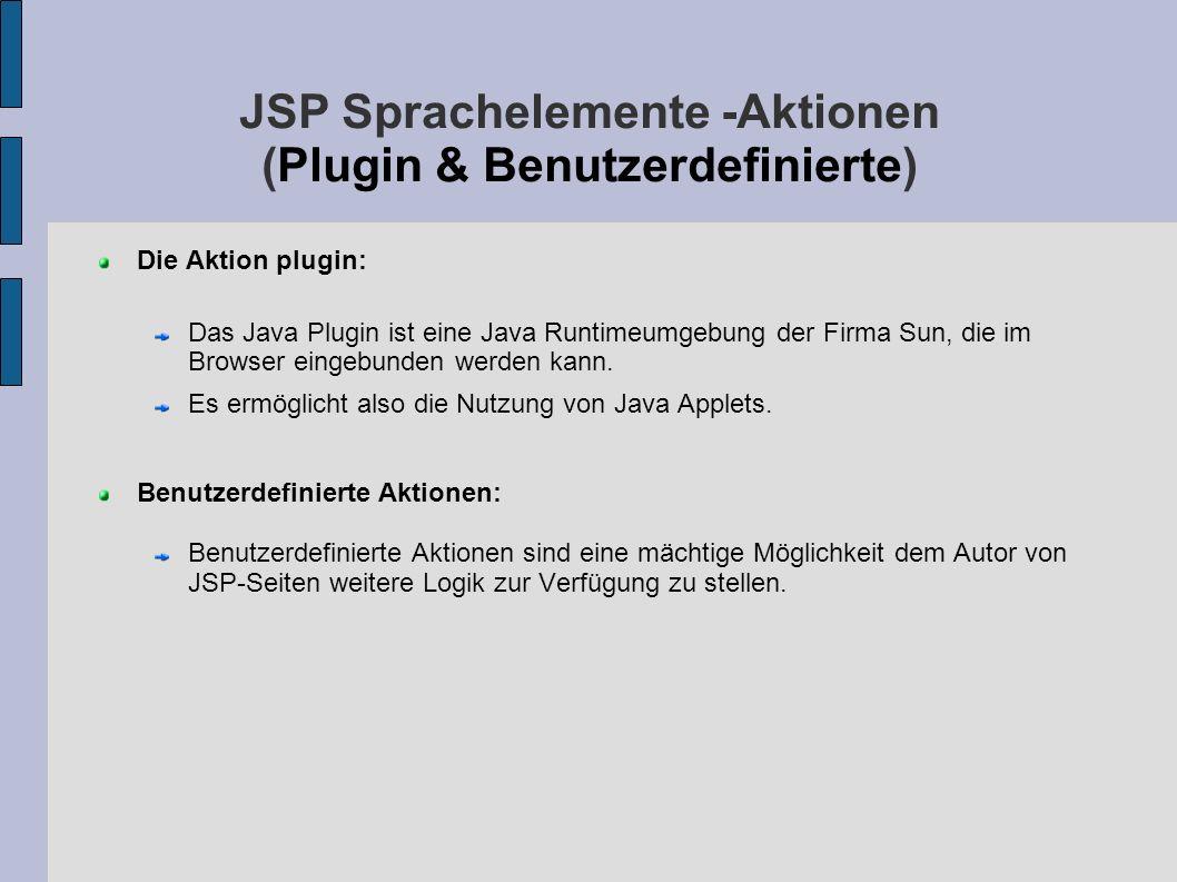 JSP Sprachelemente -Aktionen (Plugin & Benutzerdefinierte) Die Aktion plugin: Das Java Plugin ist eine Java Runtimeumgebung der Firma Sun, die im Brow