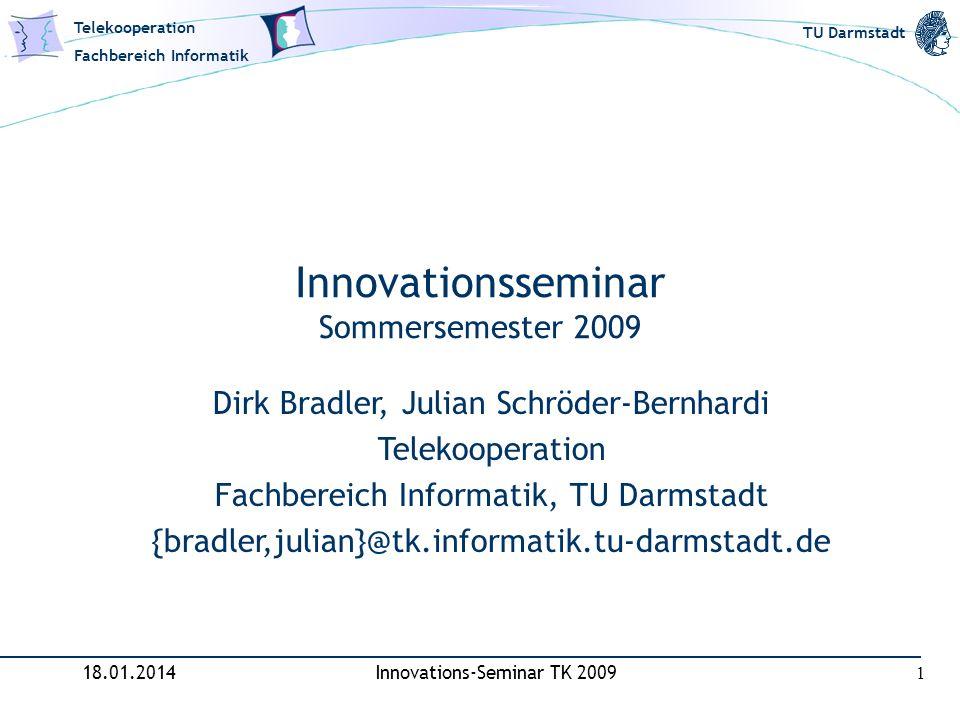 Telekooperation Fachbereich Informatik TU Darmstadt 18.01.2014Innovations-Seminar TK 2009 1 Innovationsseminar Sommersemester 2009 Dirk Bradler, Julia