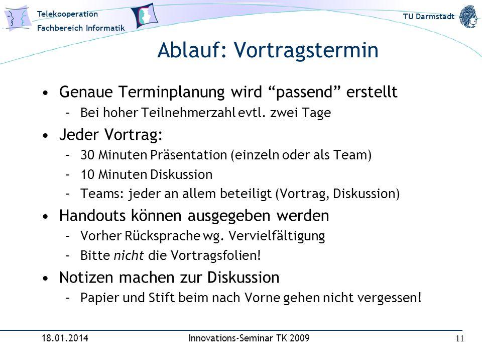 Telekooperation Fachbereich Informatik TU Darmstadt Ablauf: Vortragstermin Genaue Terminplanung wird passend erstellt –Bei hoher Teilnehmerzahl evtl.