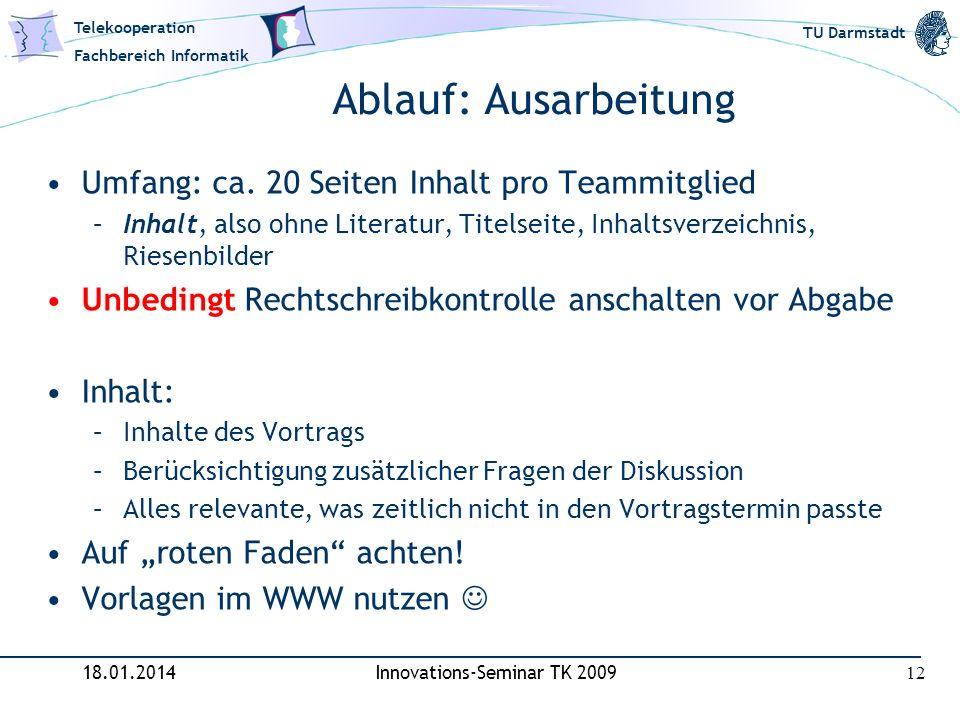 Telekooperation Fachbereich Informatik TU Darmstadt Ablauf: Ausarbeitung Umfang: ca. 20 Seiten Inhalt pro Teammitglied –Inhalt, also ohne Literatur, T