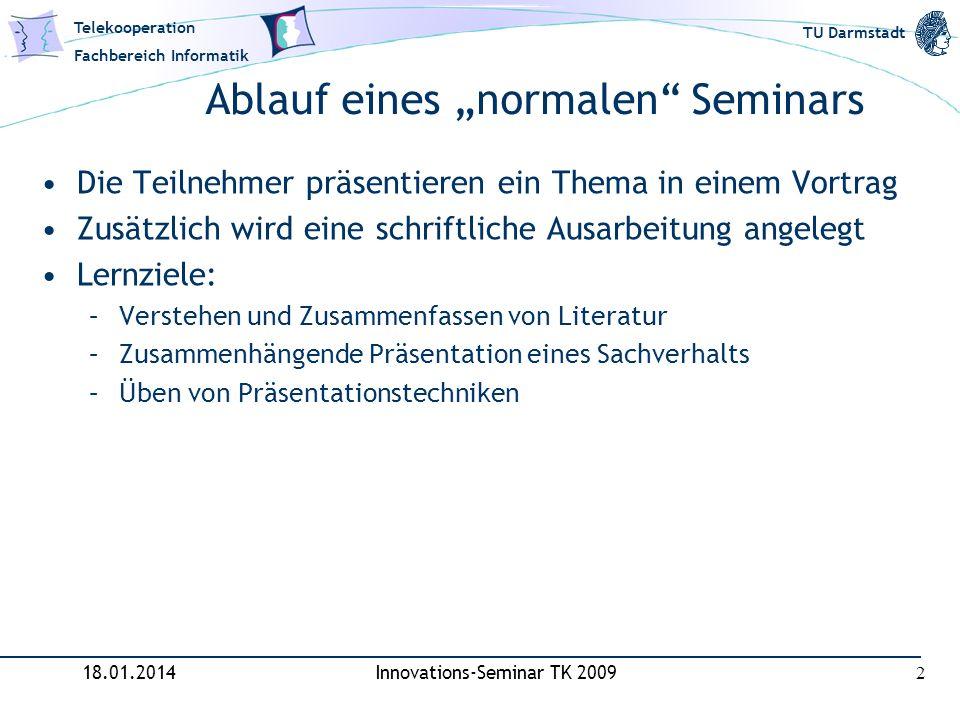 Telekooperation Fachbereich Informatik TU Darmstadt Ablauf eines normalen Seminars Die Teilnehmer präsentieren ein Thema in einem Vortrag Zusätzlich w