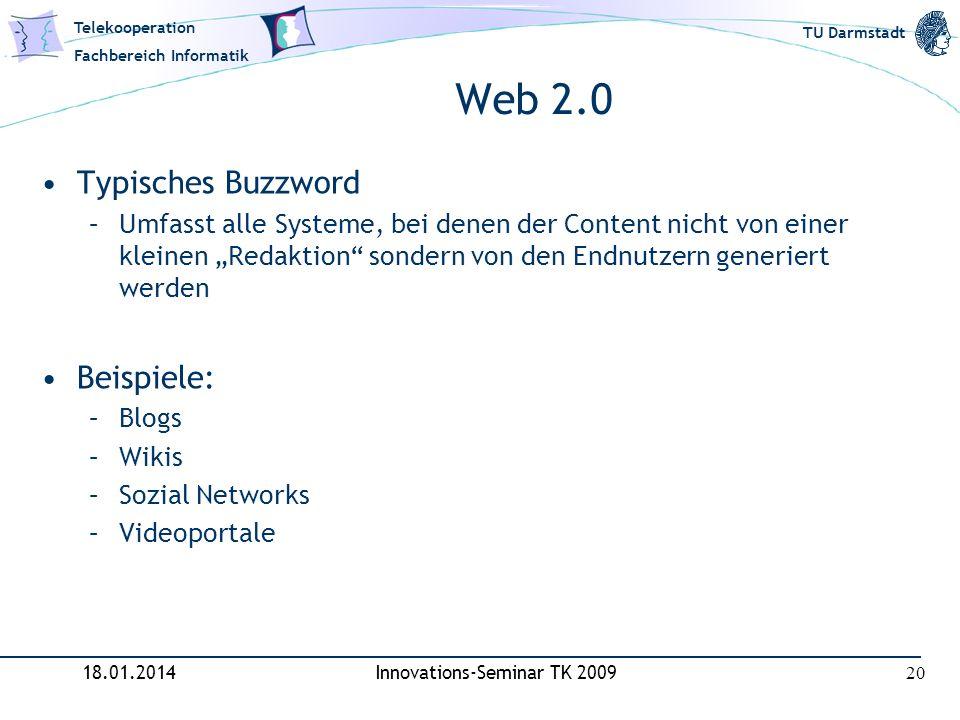 Telekooperation Fachbereich Informatik TU Darmstadt Web 2.0 Typisches Buzzword –Umfasst alle Systeme, bei denen der Content nicht von einer kleinen Re