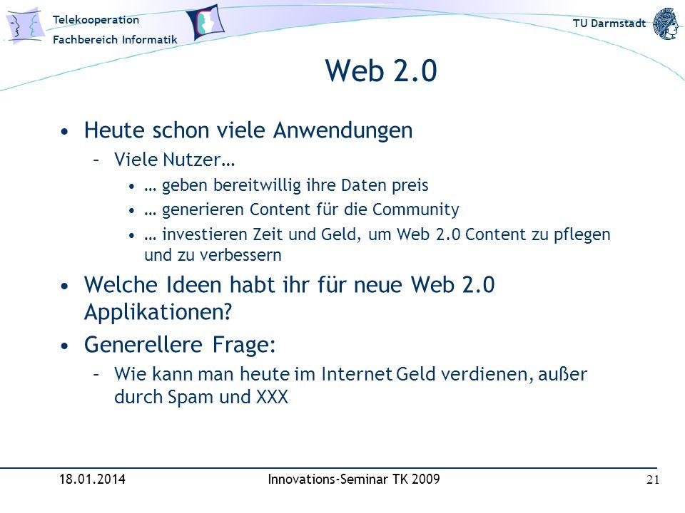 Telekooperation Fachbereich Informatik TU Darmstadt Web 2.0 Heute schon viele Anwendungen –Viele Nutzer… … geben bereitwillig ihre Daten preis … gener