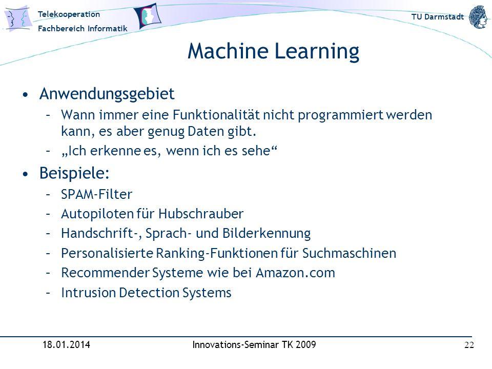 Telekooperation Fachbereich Informatik TU Darmstadt Machine Learning Anwendungsgebiet –Wann immer eine Funktionalität nicht programmiert werden kann,