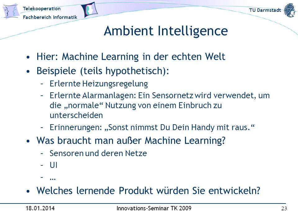 Telekooperation Fachbereich Informatik TU Darmstadt Ambient Intelligence Hier: Machine Learning in der echten Welt Beispiele (teils hypothetisch): –Er