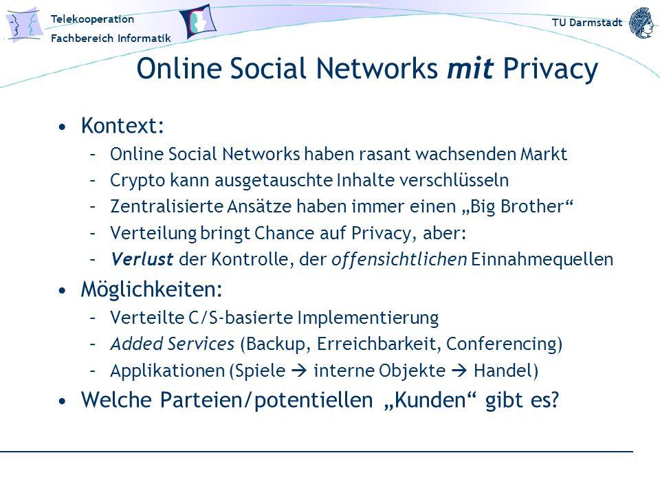 Telekooperation Fachbereich Informatik TU Darmstadt Online Social Networks mit Privacy Kontext: –Online Social Networks haben rasant wachsenden Markt