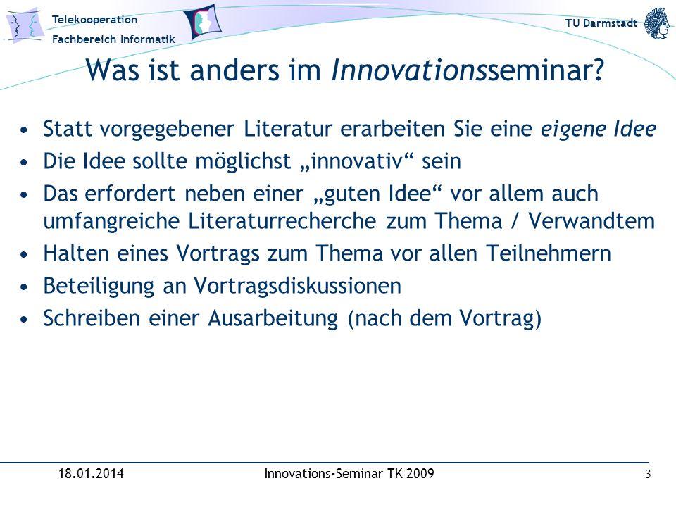 Telekooperation Fachbereich Informatik TU Darmstadt Was ist anders im Innovationsseminar? Statt vorgegebener Literatur erarbeiten Sie eine eigene Idee