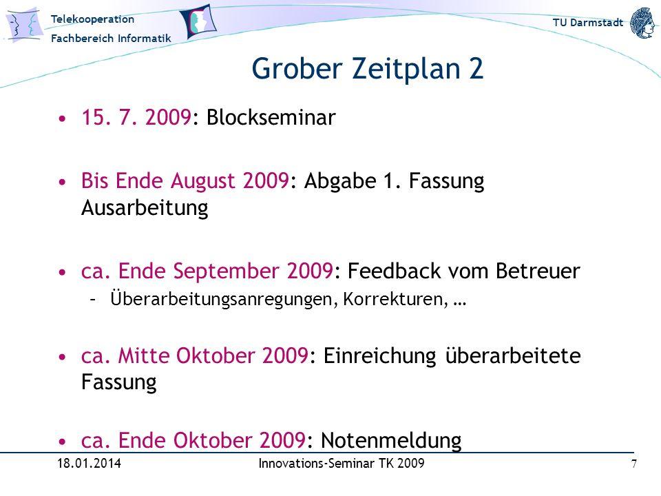 Telekooperation Fachbereich Informatik TU Darmstadt Grober Zeitplan 2 15. 7. 2009: Blockseminar Bis Ende August 2009: Abgabe 1. Fassung Ausarbeitung c