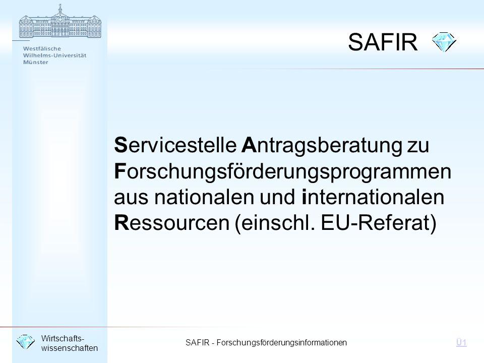 SAFIR - Forschungsförderungsinformationen Wirtschafts- wissenschaften Ü1 Ansprechpartnerin: Dr.