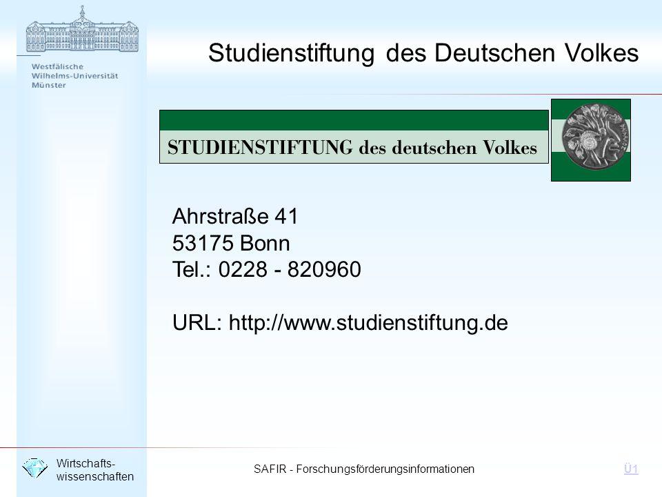 SAFIR - Forschungsförderungsinformationen Wirtschafts- wissenschaften Ü1 Studienstiftung des Deutschen Volkes Ahrstraße 41 53175 Bonn Tel.: 0228 - 820