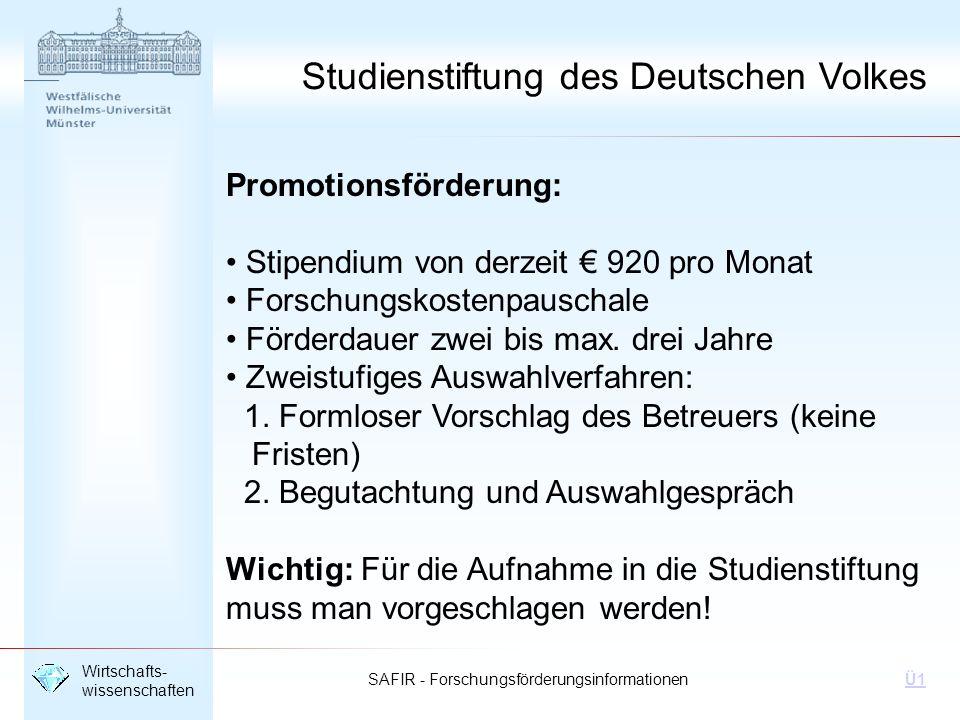SAFIR - Forschungsförderungsinformationen Wirtschafts- wissenschaften Ü1 Studienstiftung des Deutschen Volkes Promotionsförderung: Stipendium von derz