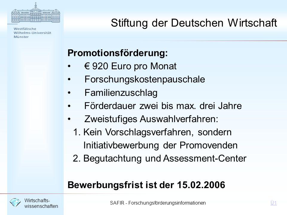 SAFIR - Forschungsförderungsinformationen Wirtschafts- wissenschaften Ü1 Promotionsförderung: 920 Euro pro Monat Forschungskostenpauschale Familienzus