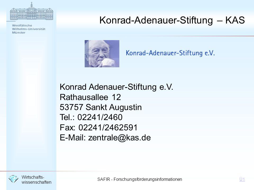 SAFIR - Forschungsförderungsinformationen Wirtschafts- wissenschaften Ü1 Konrad-Adenauer-Stiftung – KAS Konrad Adenauer-Stiftung e.V. Rathausallee 12
