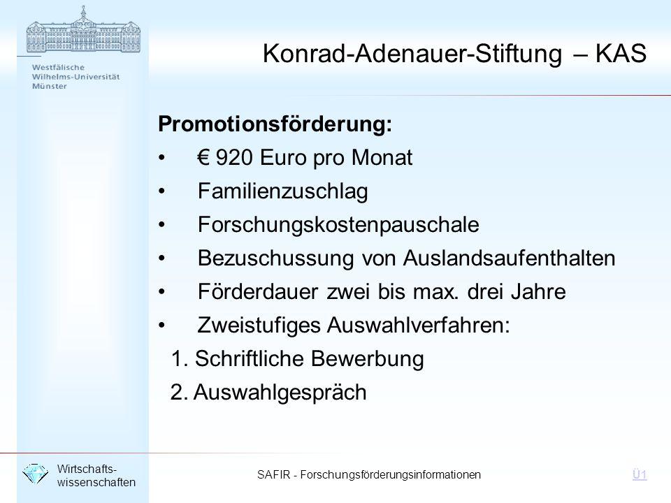 SAFIR - Forschungsförderungsinformationen Wirtschafts- wissenschaften Ü1 Promotionsförderung: 920 Euro pro Monat Familienzuschlag Forschungskostenpaus