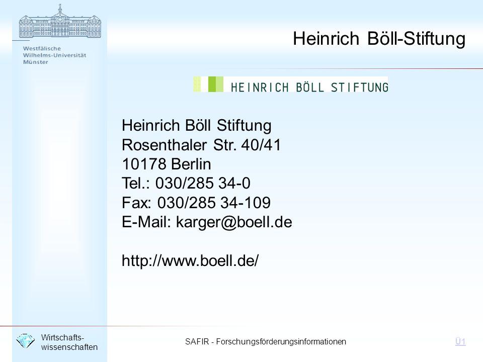 SAFIR - Forschungsförderungsinformationen Wirtschafts- wissenschaften Ü1 Heinrich Böll Stiftung Rosenthaler Str. 40/41 10178 Berlin Tel.: 030/285 34-0