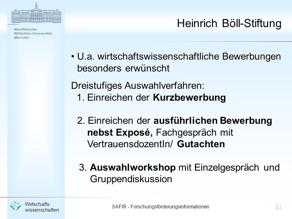 SAFIR - Forschungsförderungsinformationen Wirtschafts- wissenschaften Ü1 Heinrich Böll-Stiftung U.a. wirtschaftswissenschaftliche Bewerbungen besonder