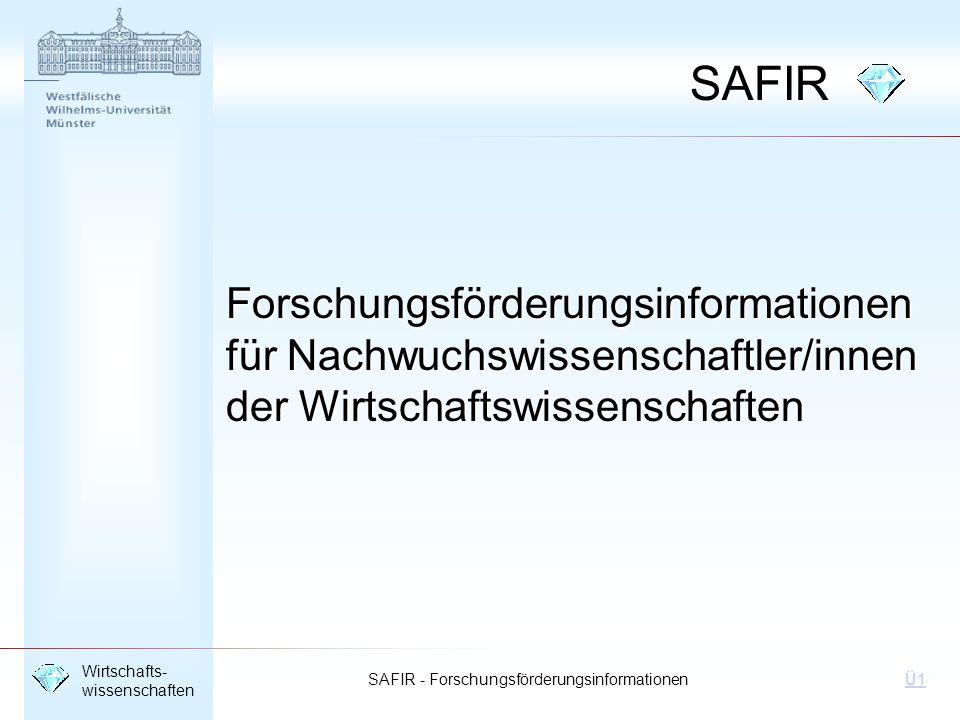 SAFIR - Forschungsförderungsinformationen Wirtschafts- wissenschaften Ü1SAFIR Forschungsförderungsinformationen für Nachwuchswissenschaftler/innen der