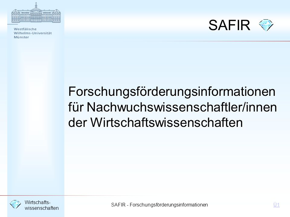 SAFIR - Forschungsförderungsinformationen Wirtschafts- wissenschaften Ü1 ELFI ELFI - Servicestelle für Elektronische ForschungsförderInformationen ELFI in der NOVATEC GmbH Postfach 25 05 06 44743 Bochum URL: http://www.elfi.info
