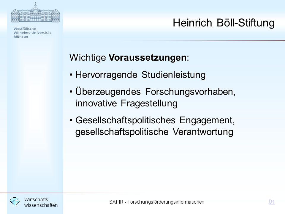 SAFIR - Forschungsförderungsinformationen Wirtschafts- wissenschaften Ü1 Heinrich Böll-Stiftung Wichtige Voraussetzungen: Hervorragende Studienleistun