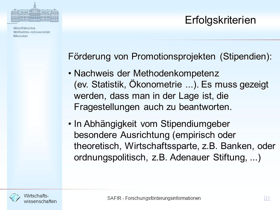 SAFIR - Forschungsförderungsinformationen Wirtschafts- wissenschaften Ü1 Erfolgskriterien Förderung von Promotionsprojekten (Stipendien): Nachweis der