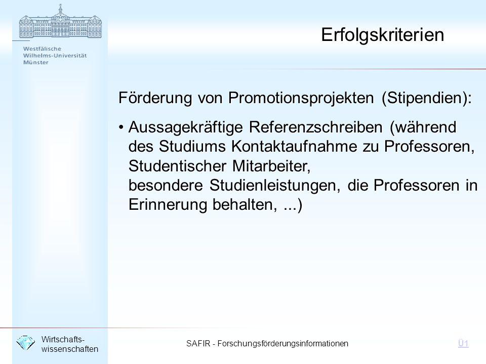 SAFIR - Forschungsförderungsinformationen Wirtschafts- wissenschaften Ü1 Erfolgskriterien Förderung von Promotionsprojekten (Stipendien): Aussagekräft