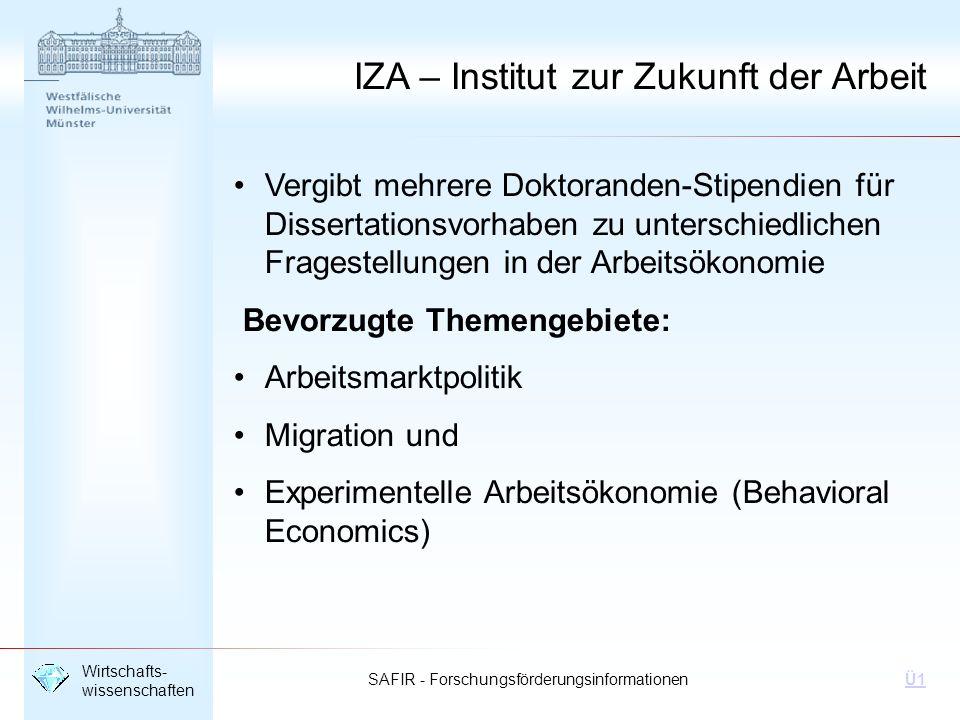 SAFIR - Forschungsförderungsinformationen Wirtschafts- wissenschaften Ü1 IZA – Institut zur Zukunft der Arbeit Vergibt mehrere Doktoranden-Stipendien