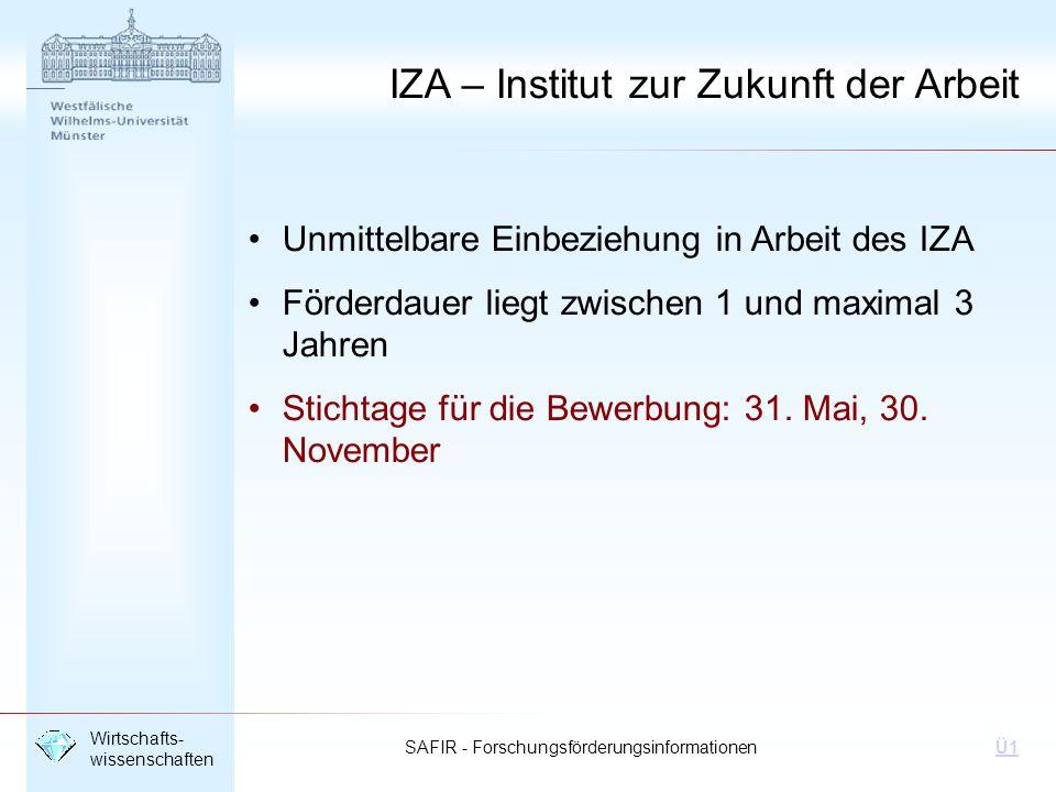 SAFIR - Forschungsförderungsinformationen Wirtschafts- wissenschaften Ü1 IZA – Institut zur Zukunft der Arbeit Unmittelbare Einbeziehung in Arbeit des