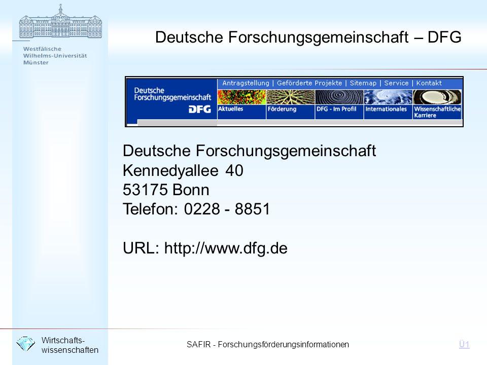 SAFIR - Forschungsförderungsinformationen Wirtschafts- wissenschaften Ü1 Deutsche Forschungsgemeinschaft Kennedyallee 40 53175 Bonn Telefon: 0228 - 88