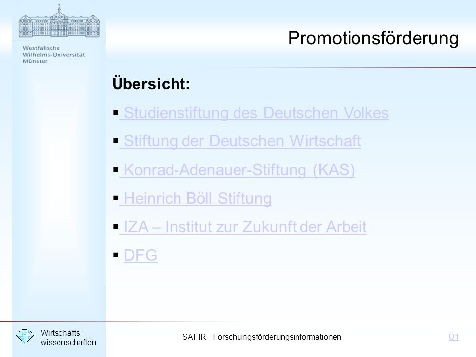SAFIR - Forschungsförderungsinformationen Wirtschafts- wissenschaften Ü1 Gottlieb Daimler und Karl Benz-Stiftung Gottlieb Daimler- und Karl Benz-Stiftung Dr.-Carl-Benz-Platz 2 68526 Ladenburg Tel.: 06203/1092-0 Fax: 06203/1092-5 E-Mail: info@daimler-benz-stiftung.de