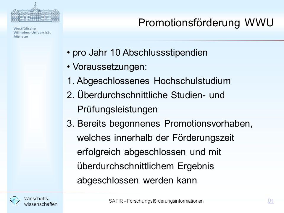 SAFIR - Forschungsförderungsinformationen Wirtschafts- wissenschaften Ü1 pro Jahr 10 Abschlussstipendien Voraussetzungen: 1. Abgeschlossenes Hochschul