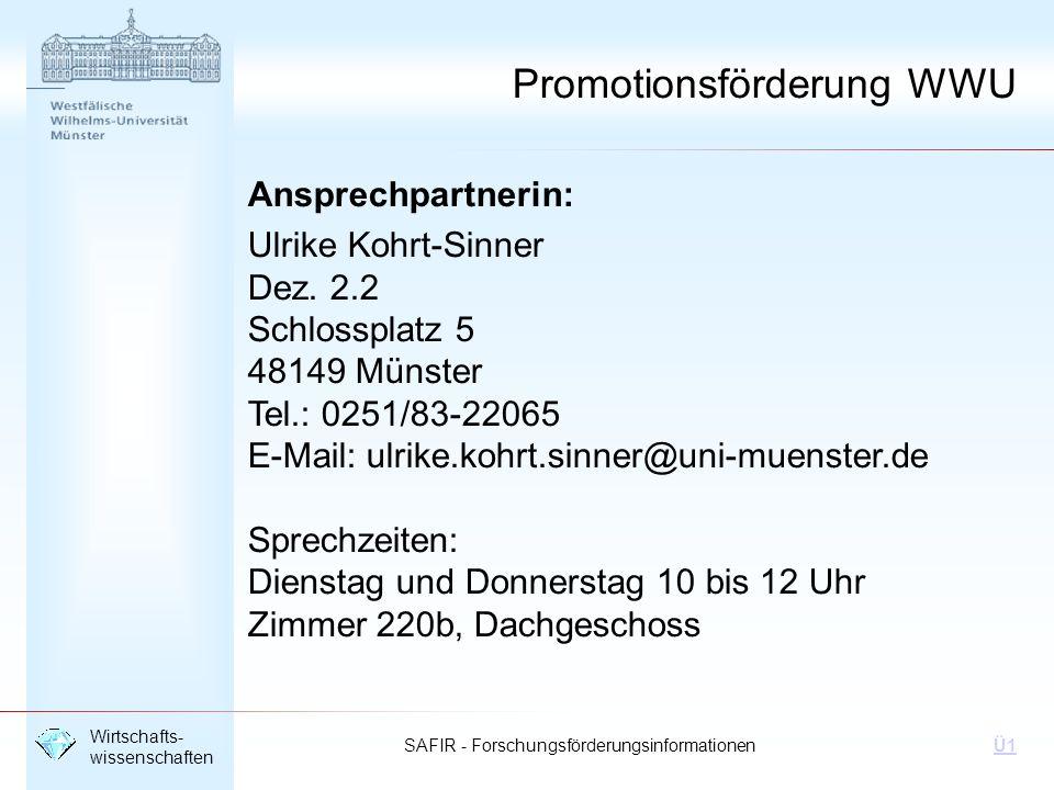 SAFIR - Forschungsförderungsinformationen Wirtschafts- wissenschaften Ü1 Ansprechpartnerin: Ulrike Kohrt-Sinner Dez. 2.2 Schlossplatz 5 48149 Münster
