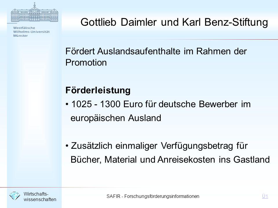 SAFIR - Forschungsförderungsinformationen Wirtschafts- wissenschaften Ü1 Gottlieb Daimler und Karl Benz-Stiftung Fördert Auslandsaufenthalte im Rahmen