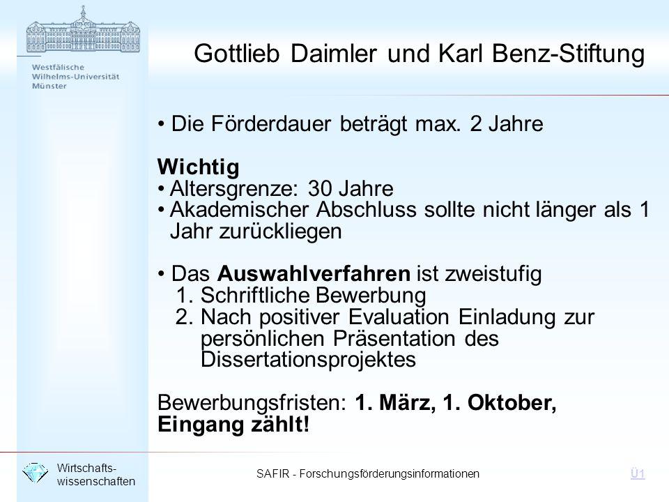 SAFIR - Forschungsförderungsinformationen Wirtschafts- wissenschaften Ü1 Gottlieb Daimler und Karl Benz-Stiftung Die Förderdauer beträgt max. 2 Jahre