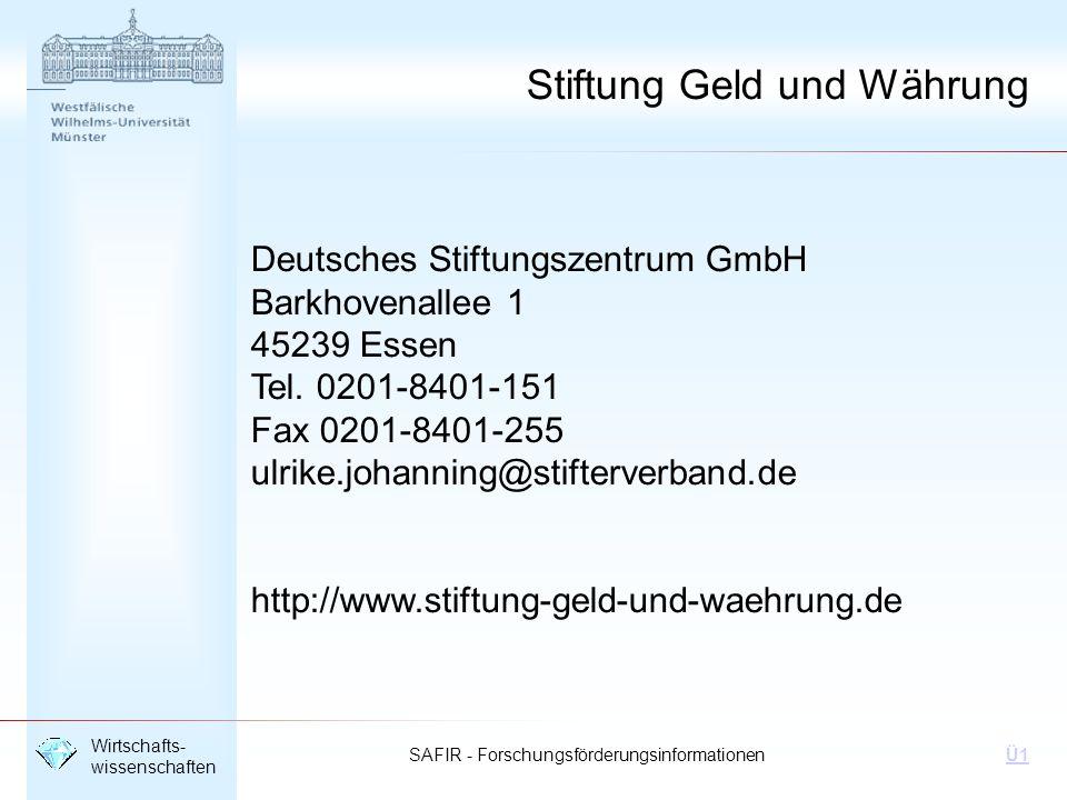 SAFIR - Forschungsförderungsinformationen Wirtschafts- wissenschaften Ü1 Stiftung Geld und Währung Deutsches Stiftungszentrum GmbH Barkhovenallee 1 45