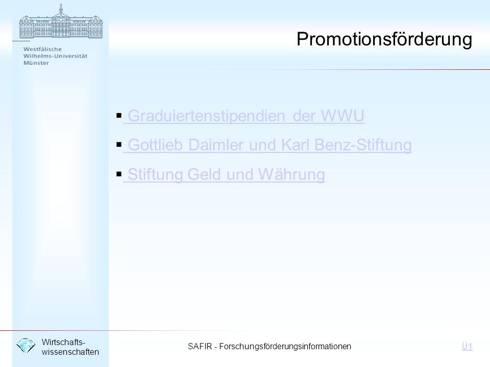 SAFIR - Forschungsförderungsinformationen Wirtschafts- wissenschaften Ü1 Umfangreiche Fördermöglichkeiten der Studienförderungswerke: z.B.