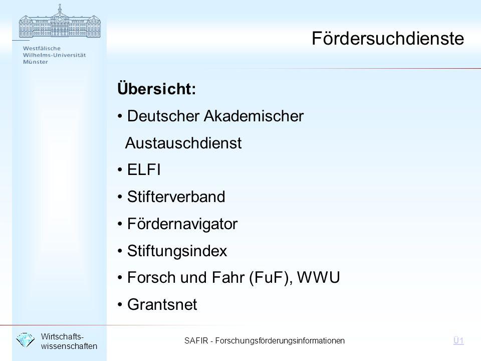 SAFIR - Forschungsförderungsinformationen Wirtschafts- wissenschaften Ü1 Fördersuchdienste Übersicht: Deutscher Akademischer Austauschdienst ELFI Stif