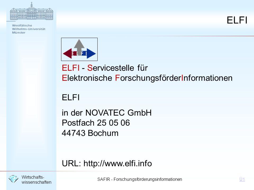SAFIR - Forschungsförderungsinformationen Wirtschafts- wissenschaften Ü1 ELFI ELFI - Servicestelle für Elektronische ForschungsförderInformationen ELF