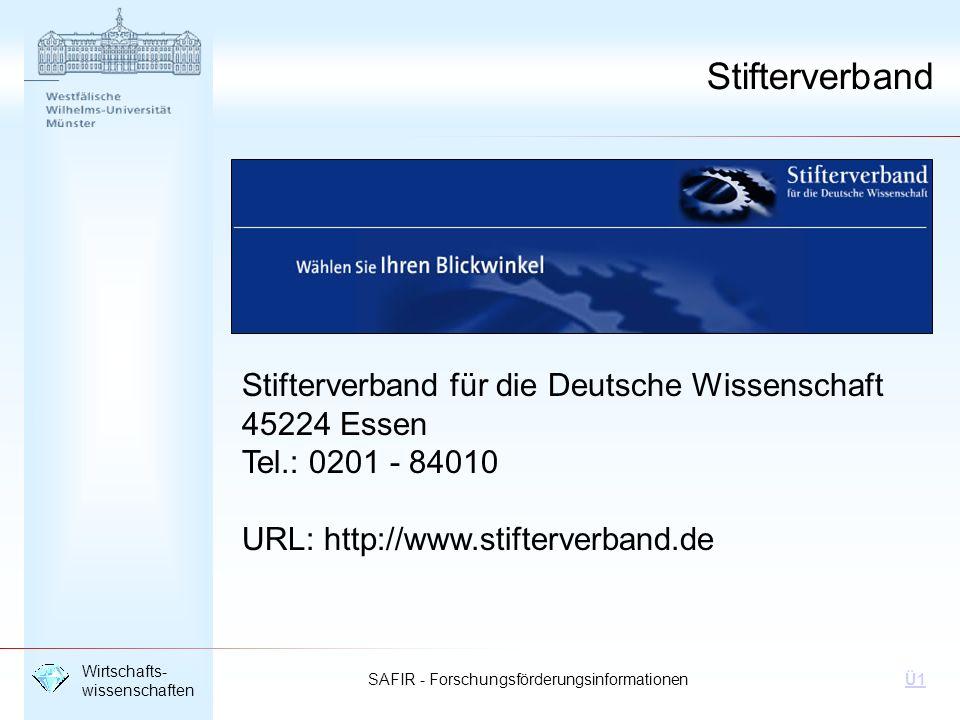 SAFIR - Forschungsförderungsinformationen Wirtschafts- wissenschaften Ü1 Stifterverband Stifterverband für die Deutsche Wissenschaft 45224 Essen Tel.: