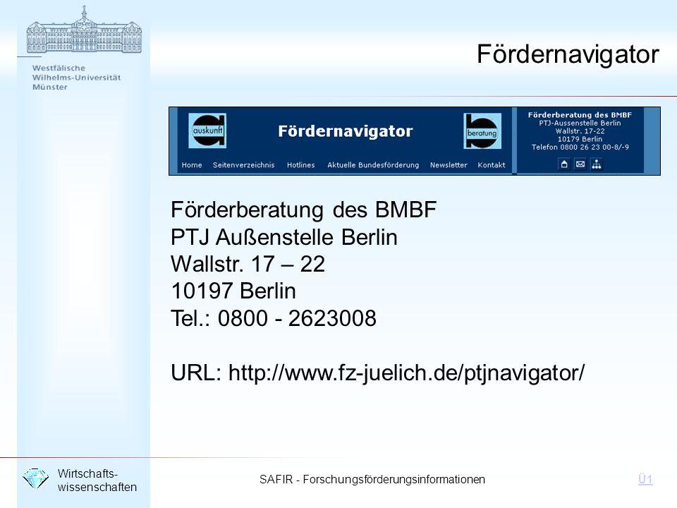 SAFIR - Forschungsförderungsinformationen Wirtschafts- wissenschaften Ü1 Fördernavigator Förderberatung des BMBF PTJ Außenstelle Berlin Wallstr. 17 –