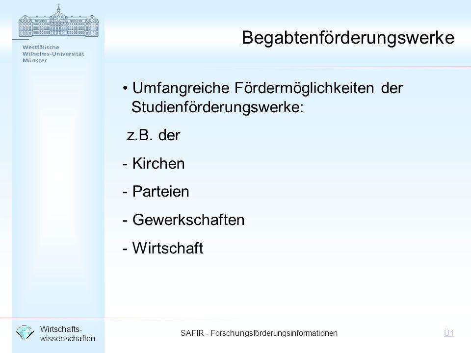 SAFIR - Forschungsförderungsinformationen Wirtschafts- wissenschaften Ü1 Umfangreiche Fördermöglichkeiten der Studienförderungswerke: z.B. der - Kirch