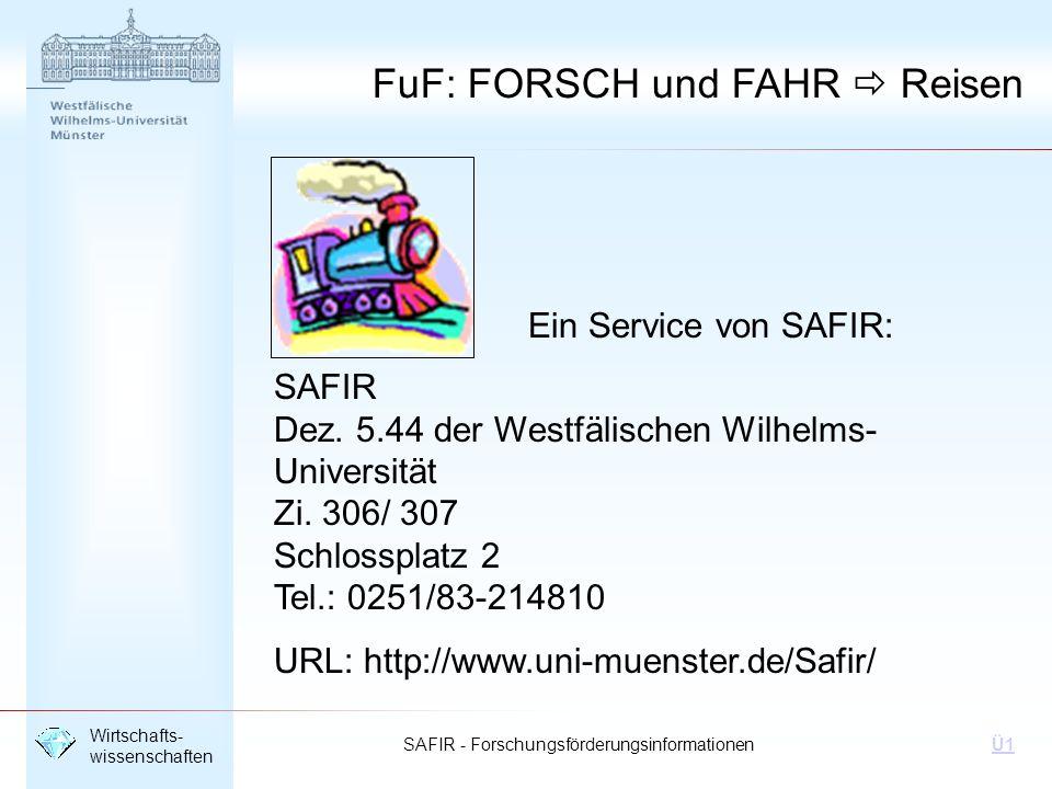 SAFIR - Forschungsförderungsinformationen Wirtschafts- wissenschaften Ü1 FuF: FORSCH und FAHR Reisen Ein Service von SAFIR: SAFIR Dez. 5.44 der Westfä