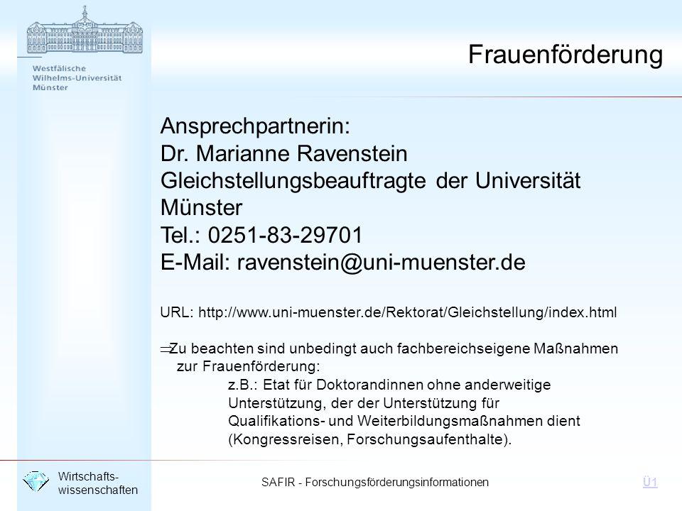 SAFIR - Forschungsförderungsinformationen Wirtschafts- wissenschaften Ü1 Ansprechpartnerin: Dr. Marianne Ravenstein Gleichstellungsbeauftragte der Uni