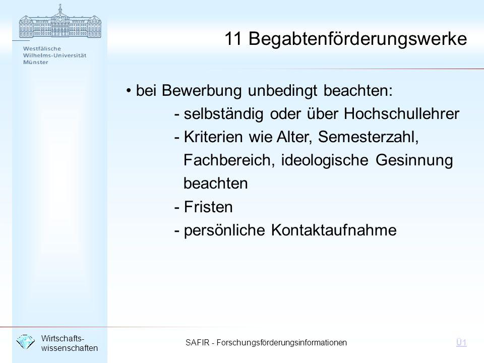 SAFIR - Forschungsförderungsinformationen Wirtschafts- wissenschaften Ü1 11 Begabtenförderungswerke Vertrauensdozenten der WWU: Cusanuswerk: Prof.
